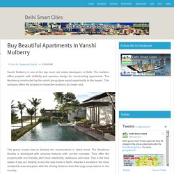 Buy Beautiful Apartments In Vanshi Mulberry