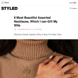 6 Most Beautiful Assorted Necklaces, Which I can Gift My Wife