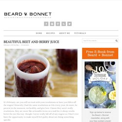 Beautiful Beet and Berry Juice - Beard + Bonnet