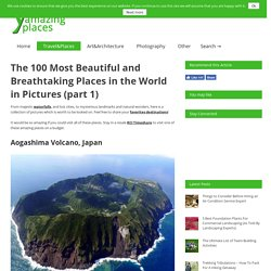 The 100 Most Beautiful and Breathtaking Places in the World in Pictures (part 1)