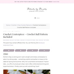 Petals to Picots: Crochet Your Way to a Beautiful Centerpiece – Free Ball Pattern Included
