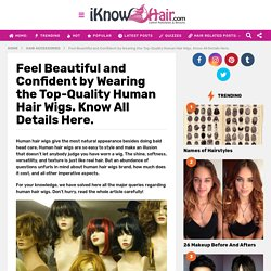 Feel Beautiful and Confident by Wearing the Top-Quality Human Hair Wigs. Know All Details Here.