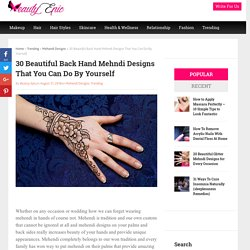 30 Beautiful Back Hand Mehndi Designs That You Can Do By Yourself - Beauty Epic