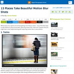 13 Places Take Beautiful Motion Blur Shots - Digital Photography School