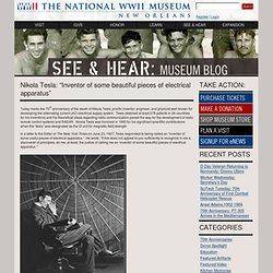 "Nikola Tesla: ""Inventor of some beautiful pieces of electrical apparatus"" « The National WWII Museum Blog"
