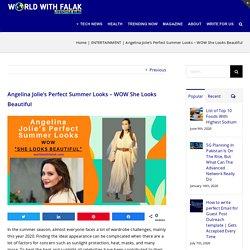 Angelina Jolie's Perfect Summer Looks - WOW She Looks Beautiful - ENTERTAINMENT