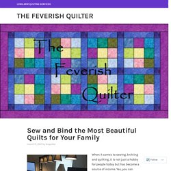 Sew and Bind the Most Beautiful Quilts for Your Family – The Feverish quilter