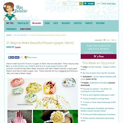 21 Ways to Make Beautiful Flowers {paper, fabric}