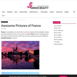 Awesome Pictures of France | Beautiful Places - Geniusbeauty.com: Magazine for Beautiful Women