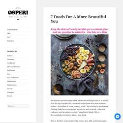 7 Foods For A More Beautiful You - Osperi Blog