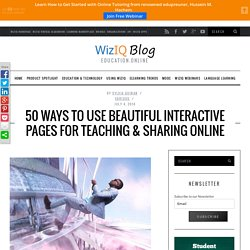 50 Ways To Use Beautiful Interactive Pages for Teaching & Sharing Online