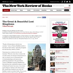 The Great & Beautiful Lost Kingdoms by William Dalrymple