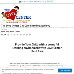 Provide Your Child with a beautiful learning environment with Love Center Child Care – The Love Center Day Care Learning Academy