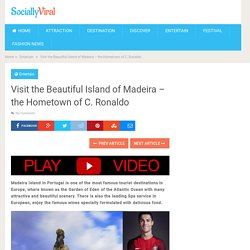 Visit the Beautiful Island of Madeira - the Hometown of C. Ronaldo - World Wide Tourism - Global Travel News