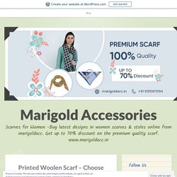 Printed Woolen Scarf – Choose The Best Scarf To Look Beautiful – Marigold Accessories