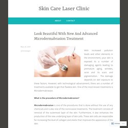 Look Beautiful With New And Advanced Microdermabrasion Treatment – Skin Care Laser Clinic