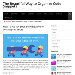How To Fix 404 Error and What are the best ways to errors – The Beautiful Way to Organize Code Snippets