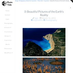 Beautiful Pictures of the Earth's Reality | Photography & Design & Inspiration