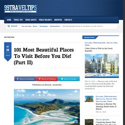101 Most Beautiful Places To Visit Before You Die! (Part II) | 99TravelTips.com