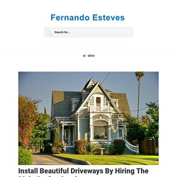 Install Beautiful Driveways By Hiring The Right Professionals