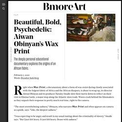 Beautiful, Bold, Psychedelic: Aiwan Obinyan's Wax Print - BmoreArt