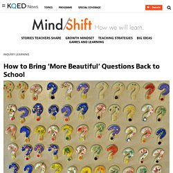 How to Bring 'More Beautiful' Questions Back to School