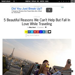 5 Beautiful Reasons We Can't Help But Fall In Love While Traveling