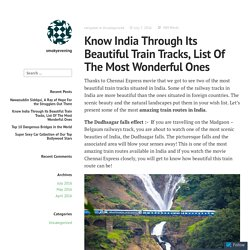 Know India Through Its Beautiful Train Tracks, List Of The Most Wonderful Ones – smokyevening