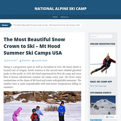 The Most Beautiful Snow Crown to Ski – Mt Hood Summer Ski Camps USA