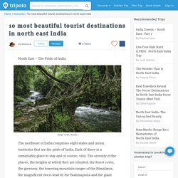 10 most beautiful tourist destinations in north east India by Monica