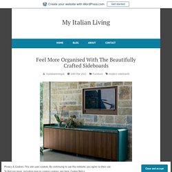 Feel More Organised With The Beautifully Crafted Sideboards – My Italian Living