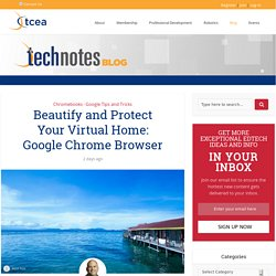 Beautify and Protect Your Virtual Home: Google Chrome Browser - TechNotes Blog - TCEA
