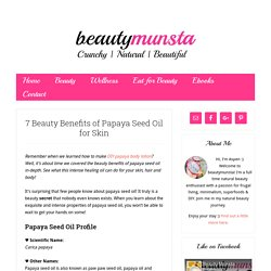 7 Beauty Benefits of Papaya Seed Oil for Skin - beautymunsta