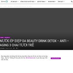 Nước ép đẹp da Beauty Drink Detox - Anti - Aging 3 chai tươi trẻ