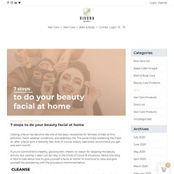7 steps to do your beauty facial at home - Rivona Naturals