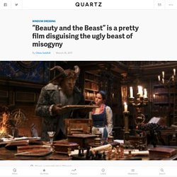 """Beauty and the Beast"" is not a feminist movie, despite what Emma Watson says — Quartz"
