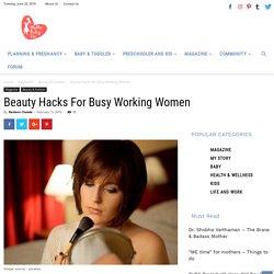 Beauty Hacks For Busy Working Women