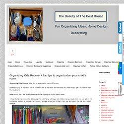 La beauté de la meilleure maison: Organisation Chambres d'enfants-4 conseils à l'organisation chambre de votre enfant