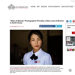 """Atlas of Beauty"" Photographer Provides a Rare Look at Women in North Korea"
