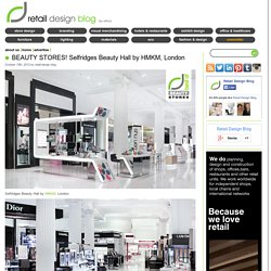 BEAUTY STORES! Selfridges Beauty Hall by HMKM, London