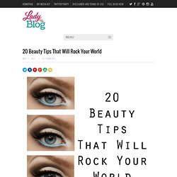 20 Beauty Tips That Will Rock Your World