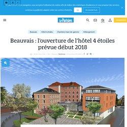Beauvais : l'ouverture de l'hôtel 4 étoiles prévue début 2018 - Le Parisien