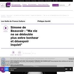 """Simone de Beauvoir : """"Ma vie ne se dédouble plus entre bonheur et désespoir inquiet"""""""