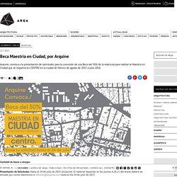 Beca Maestría en Ciudad, por Arquine – ARQA