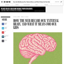 How the Web Became Our 'External Brain,' and What It Means for Our Kids