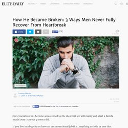 How He Became Broken: 3 Ways Men Never Fully Recover From Heartbreak