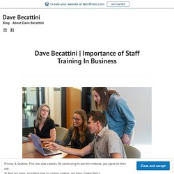 Importance of Staff Training InBusiness – Dave Becattini