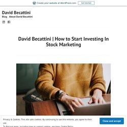 How to Start Investing In Stock Marketing – David Becattini
