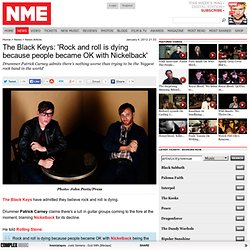 The Black Keys: Rock and roll is dying because people became OK with Nickelback