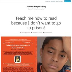 Teach me how to read because I don't want to go to prison! – Jawanza Kunjufu's Blog